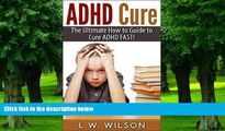 Download [PDF]  ADHD Cure - The Ultimate How to Guide to Cure ADHD FAST! (adhd, adhd adult, adhd