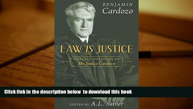FREE [DOWNLOAD]  Law Is Justice: Notable Opinions of Mr. Justice Cardozo READ ONLINE