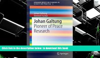 READ book  Johan Galtung: Pioneer of Peace Research (SpringerBriefs on Pioneers in Science and