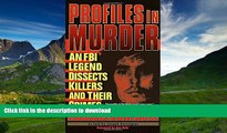 EBOOK ONLINE Profiles in Murder: An FBI Legend Dissects Killers and Their Crimes READ PDF FILE