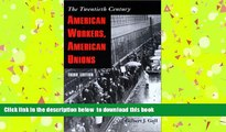 READ book  American Workers, American Unions: The Twentieth Century (The American Moment) READ