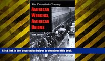 Free [PDF] Download  American Workers, American Unions: The Twentieth Century (The American