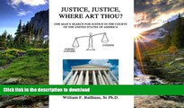 EBOOK ONLINE Justice, Justice, Where Art Thou?: One Man s Search for Justice in the Courts of the
