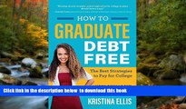 READ book  How to Graduate Debt-Free: The Best Strategies to Pay for College #NotGoingBroke