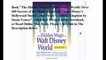 Download The Hidden Magic of Walt Disney World: Over 600 Secrets of the Magic Kingdom, Epcot, Disney's Hollywood Studios