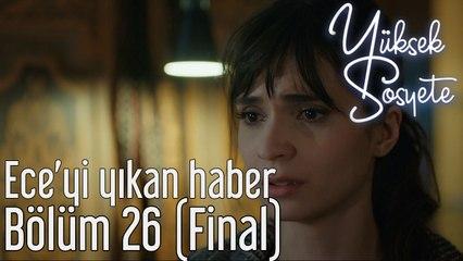 Yüksek Sosyete 26. Bölüm (Final) - Ece'yi Yıkan Haber