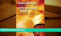 Price Global Warming and the Political Ecology of Health: Emerging Crises and Systemic Solutions