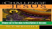 Télécharger The Challenge of Jesus: Rediscovering Who Jesus Was and Is Lire en Ligne