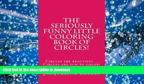 READ book  The Seriously Funny Coloring Book Of Circles!: Circles are beautiful...Circles are fun