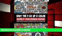 FREE [DOWNLOAD]  Shut the F*ck Up   Color Adult Coloring Book: Funny Swear Words Coloring Book