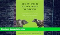 Read Online How the Economy Works: Confidence, Crashes and Self-Fulfilling Prophecies Roger E. A.