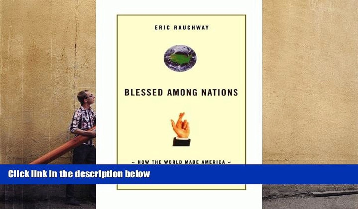 Blessed Among Nations: How the World Made America