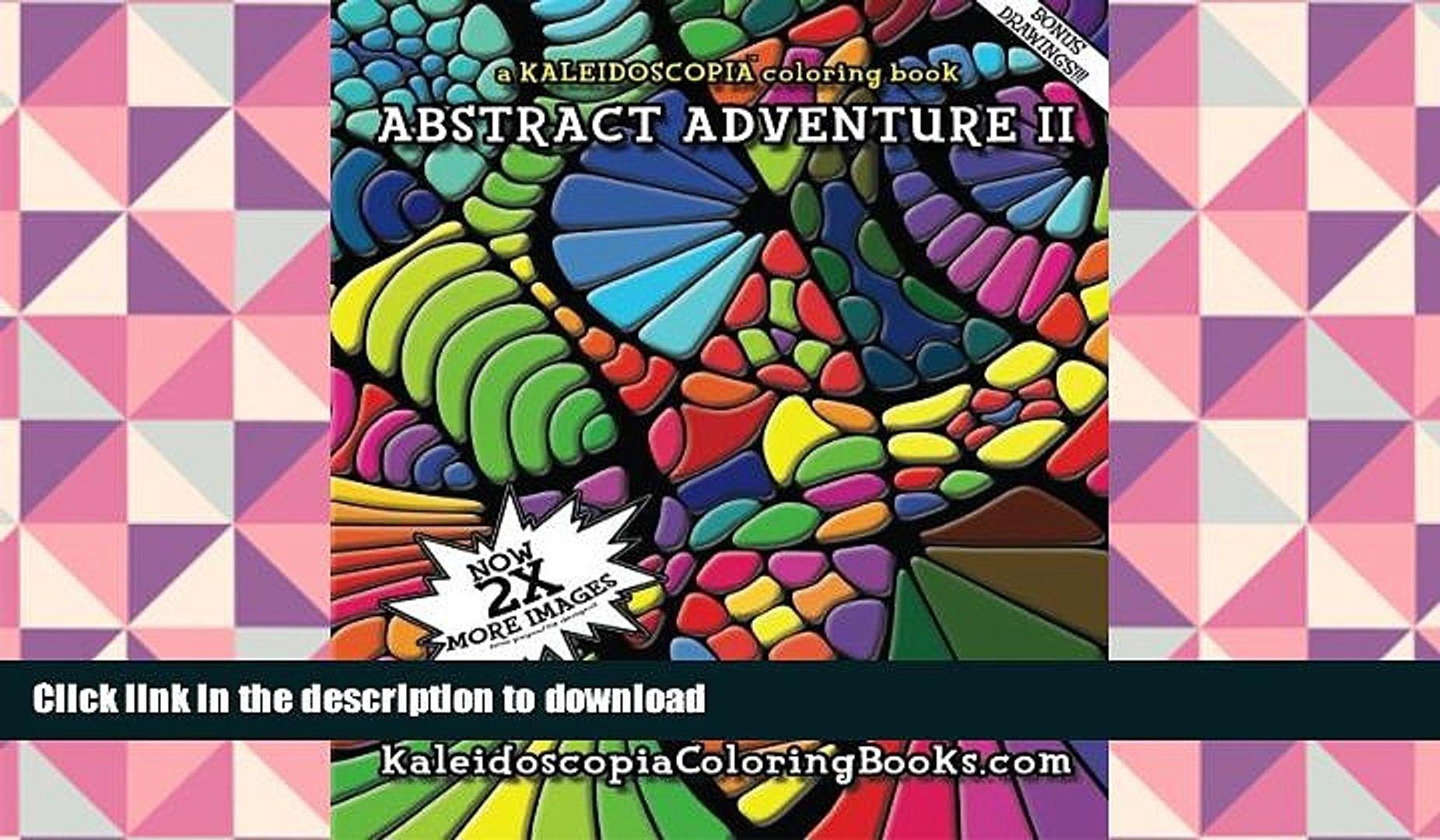 FREE [DOWNLOAD] Abstract Adventure II: A Kaleidoscopia Coloring Book  (Volume 2) BOOK ONLINE