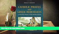 Buy Molly Greene Catholic Pirates and Greek Merchants: A Maritime History of the Early Modern