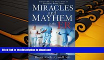 READ book  Miracles   Mayhem in the ER: Unbelievable True Stories from an Emergency Room Doctor