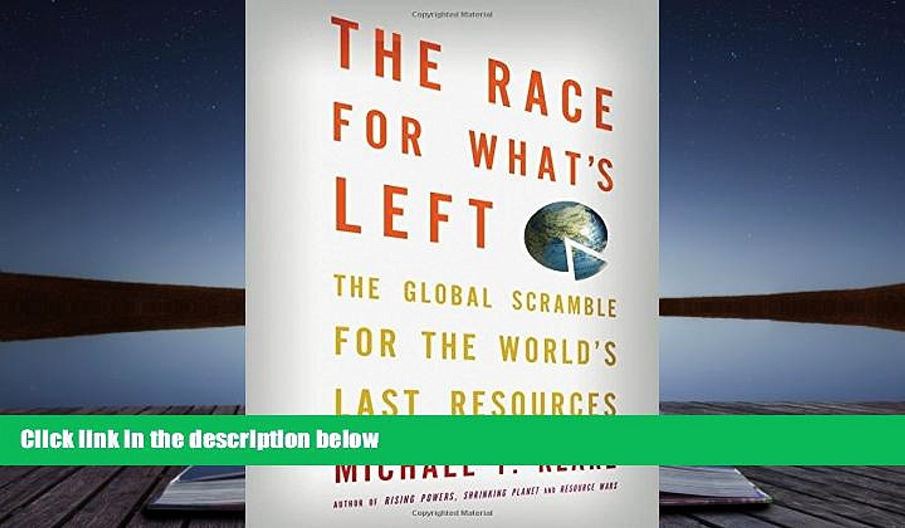 Price The Race for What s Left: The Global Scramble for the World s Last Resources Michael T.