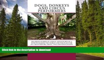 READ THE NEW BOOK Dogs, Donkeys   Circus Performers: Hilarous stories of animal adventures on a