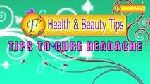TIPS TO CURE HEADACHE II सरदर्द को दूर करने के नुस्खे II BY SATVINDER KAUR II