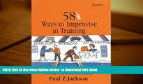 Free [PDF] Downlaod  58 1/2 Ways to Improvise in Training: Improvisation Games and Activities for