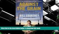 READ book  Against the Grain: A Coach s Wisdom on Character, Faith, Family, and Love Bill
