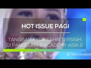 Tangisan Fyda Tahir Tersisih di Panggung D'Academy Asia 2 - Hot Issue Pagi