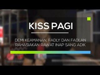 Demi Keamanan, Fadly dan Fadlan Rahasiakan Rawat Inap Sang Adik - Kiss Pagi