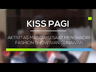 Aktivitas Masidayu Saat Menghadiri Fashion Show Ivan Gunawan - Kiss Pagi