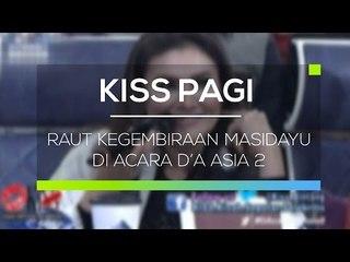 Raut Kegembiraan Masidayu di Acara D'A Asia 2 - Kiss Pagi
