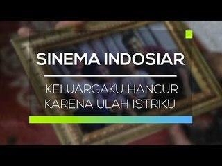 Sinema Indonesiar - Keluargaku Hancur Karena Ulah Istriku