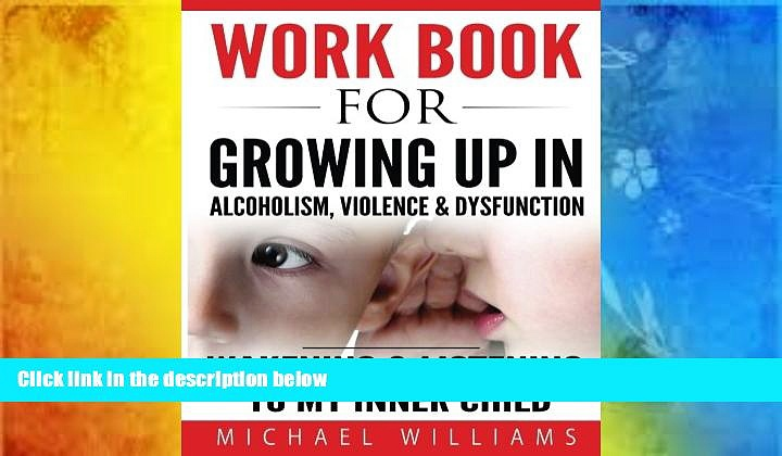 Online Michael Williams Workbook For Growing Up In Alcoholism, Violence   Dysfunction: Wakening