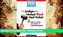 READ book  The Judge Who Hated Red Nail Polish: And Other Crazy but True Stories of Law and