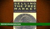 Audiobook  Selling the Free Market: The Rhetoric of Economic Correctness James Arnt Aune For Kindle