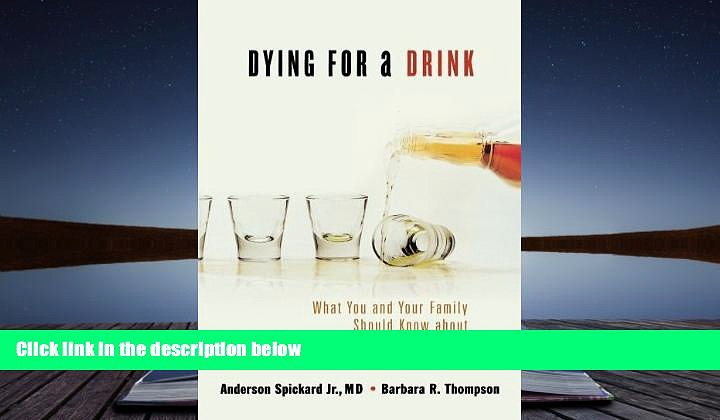 Online Anderson Spickard Dying for a Drink: What You and Your Family Should Know About Alcoholism