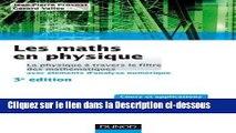 PDF Les maths en physique - 3e édition: La physique à travers le filtre des mathématiques (avec