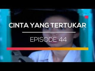 Cinta Yang Tertukar - Episode 44