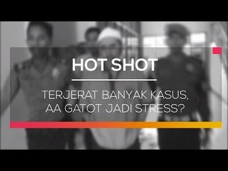 Terjerat Banyak Kasus, Aa Gatot Jadi Stress  -  Hot Shot