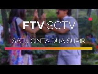 FTV SCTV - Satu Cinta Dua Supir