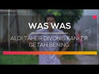 Aldi Taher Divonis Kanker Getah Bening  - Was Was