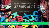 FREE [DOWNLOAD]  Toddler Lesson Plans: Learning ABC s: Twenty-six week guide to help your toddler