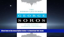 FREE [DOWNLOAD] The Soros Lectures: At the Central European University George Soros FREE BOOK