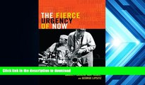 READ book  The Fierce Urgency of Now: Improvisation, Rights, and the Ethics of Cocreation