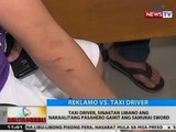BT: Taxi driver, sinaktan umano ang nakaalitang pasahero gamit ang samurai sword
