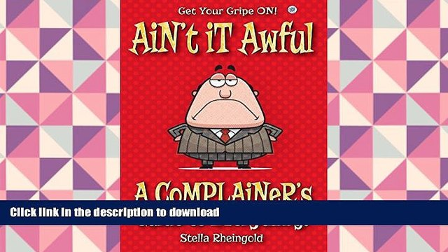 Free [PDF] Download  Ain t It Awful: A Complainer s Guide to Everything READ ONLINE