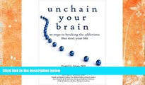 Buy  Unchain Your Brain: 10 Steps to Breaking the Addictions That Steal Your Life Daniel G. Amen