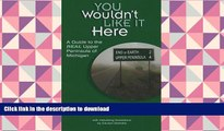 FREE [DOWNLOAD]  You Wouldn t Like it Here -- A Guide to the Real Upper Peninsula of Michigan