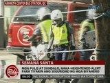 24 Oras: Mga pulis at sundalo, naka-heigjtened alert para tiyakin ang seguridad ng mga biyahero