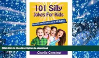 Free [PDF] Download  101 Silly Jokes For Kids: Witty and Fun Jokes for Children of All Ages  BOOK