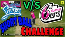 BIG BASH | ADELAIDE STRIKERS v/s SYDNEY SIXERS (ALL SHORT BALL CHALLENGE) | ( Android & Ios.)