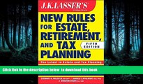 READ book  JK Lasser s New Rules for Estate, Retirement, and Tax Planning Stewart H. Welch III