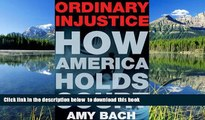 FREE [DOWNLOAD] Ordinary Injustice: How America Holds Court Amy Bach READ ONLINE